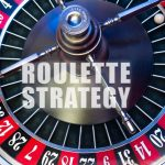 Roulette Strategies – Why Use Roulette Strategies?